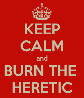 Keep calm and burn the heretic